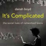 Part 1 – 'It's Complicated: The social Lives of Networked Teens'